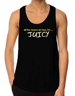 All The Rumors Are True, Im ... Juicy Tank Top
