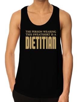 The Person Wearing This Sweatshirt Is A Dietitian Tank Top
