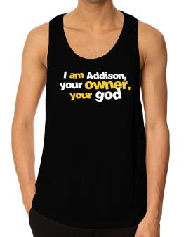 I Am Addison Your Owner, Your God Tank Top