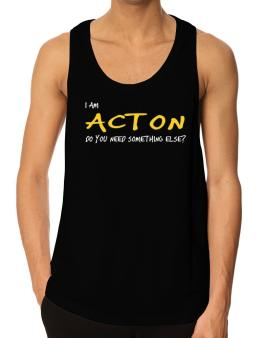 I Am Acton Do You Need Something Else? Tank Top