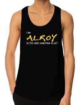 I Am Alroy Do You Need Something Else? Tank Top