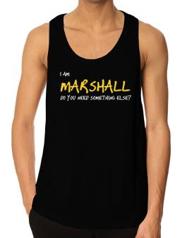 I Am Marshall Do You Need Something Else? Tank Top