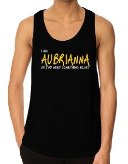 I Am Aubrianna Do You Need Something Else? Tank Top