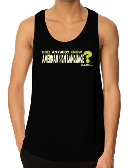 Does Anybody Know American Sign Language? Please... Tank Top