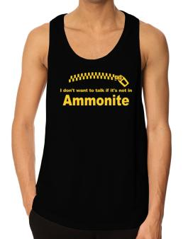 I Dont Want To Talk If It Is Not In Ammonite Tank Top