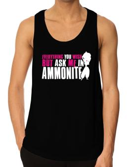 Anything You Want, But Ask Me In Ammonite Tank Top