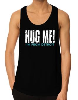 Hug Me, Im From Detroit Tank Top
