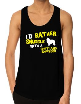 Id Rather Snuggle With A Shetland Sheepdog Tank Top