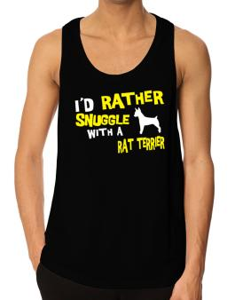 Id Rather Snuggle With A Rat Terrier Tank Top