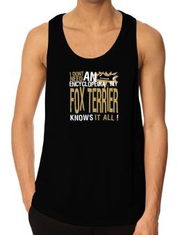 ... My Fox Terrier Knows It All !!! Tank Top