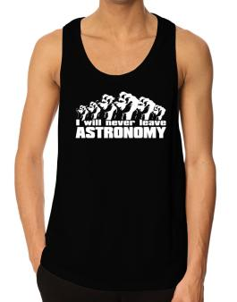 I Will Never Leave Astronomy Tank Top