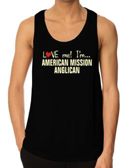 Love Me! Im ... American Mission Anglican Tank Top