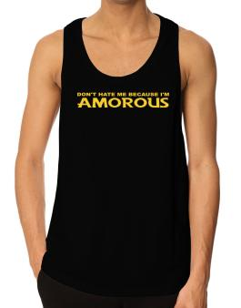Dont Hate Me Because Im Amorous Tank Top