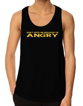 Dont Hate Me Because Im Angry Tank Top