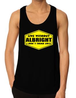 Live Without Albright , I Dont Think So ! Tank Top