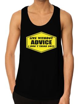 Live Without Advice , I Dont Think So ! Tank Top