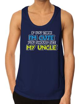 You should see my uncle Tank Top
