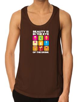 Beauty Is In The Eye Of The Drink Tank Top