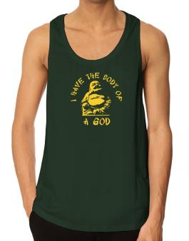 I Have The Body Of God Tank Top