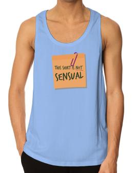 This Shirt Is Not Sensual Tank Top