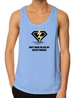 Dont make me use my superpowers Tank Top