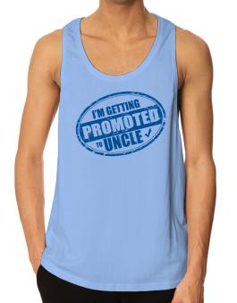 Im getting promoted to Uncle Tank Top