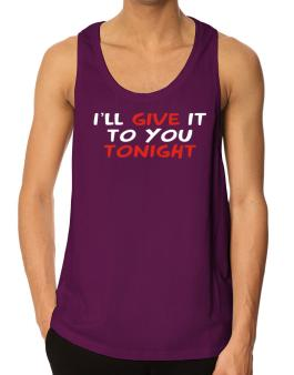 I´ll Give It To You Tonight Tank Top