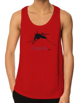 It Sucks ... - Mosquito Tank Top