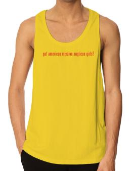 Got American Mission Anglican Girls? Tank Top