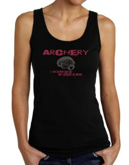 Archery Is An Extension Of My Creative Mind Tank Top Women