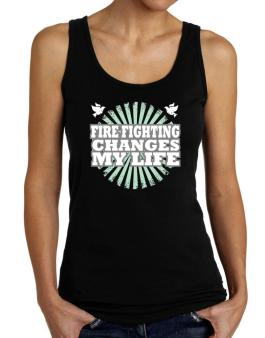 Fire Fighting Changes My Life Tank Top Women