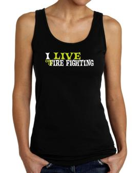 I Live Off Of Fire Fighting Tank Top Women