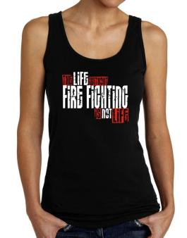 Life Without Fire Fighting Is Not Life Tank Top Women