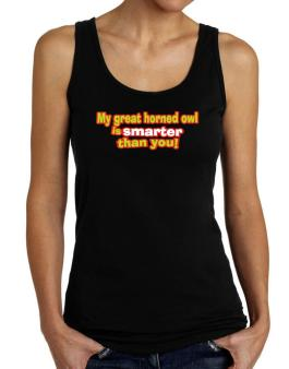 My Great Horned Owl Is Smarter Than You! Tank Top Women
