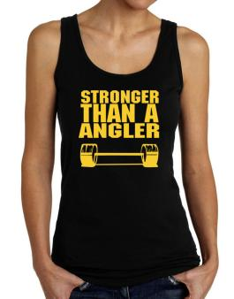 Stronger Than An Angler Tank Top Women