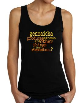 Genmaicha Produces Amnesia And Other Things I Dont Remember ..? Tank Top Women
