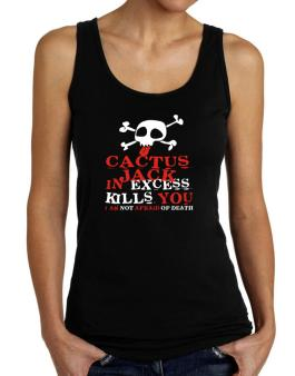 Cactus Jack In Excess Kills You - I Am Not Afraid Of Death Tank Top Women