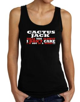 Cactus Jack Kills You Slowly - I Dont Care, Im Not In A Hurry! Tank Top Women