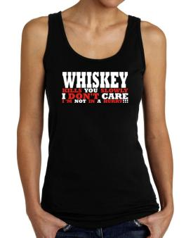 Whiskey Kills You Slowly - I Dont Care, Im Not In A Hurry! Tank Top Women