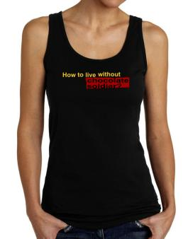 How To Live Without Chocolate Soldier ? Tank Top Women
