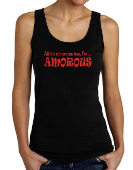 All The Rumors Are True, Im ... Amorous Tank Top Women