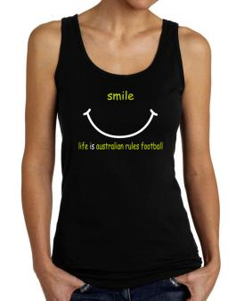 Smile ... Life Is Australian Rules Football Tank Top Women