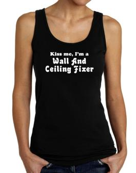 Kiss Me, I Am A Wall And Ceiling Fixer Tank Top Women