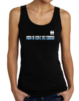 Aria Is Only My Friend Tank Top Women