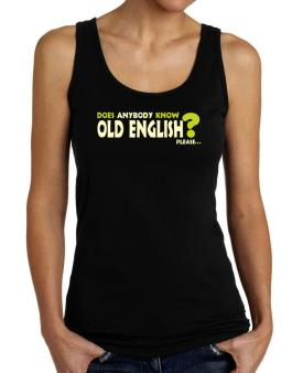 Does Anybody Know Old English? Please... Tank Top Women