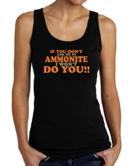 If You Dont Ask Me In Ammonite I Wont Do You!! Tank Top Women