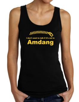 I Dont Want To Talk If It Is Not In Amdang Tank Top Women