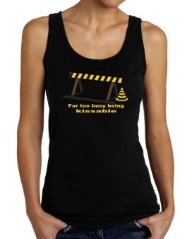 Far Too Busy Being Kissable Tank Top Women
