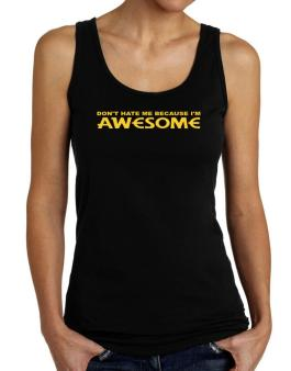 Dont Hate Me Because Im Awesome Tank Top Women
