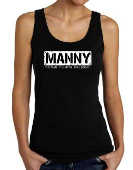 Manny : The Man - The Myth - The Legend Tank Top Women